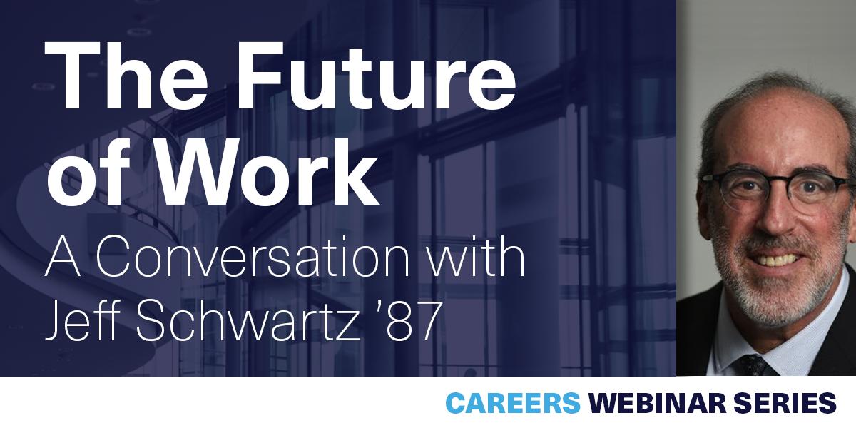 [WEBINAR] The Future of Work: A Conversation with Jeff Schwartz '87 Event Logo
