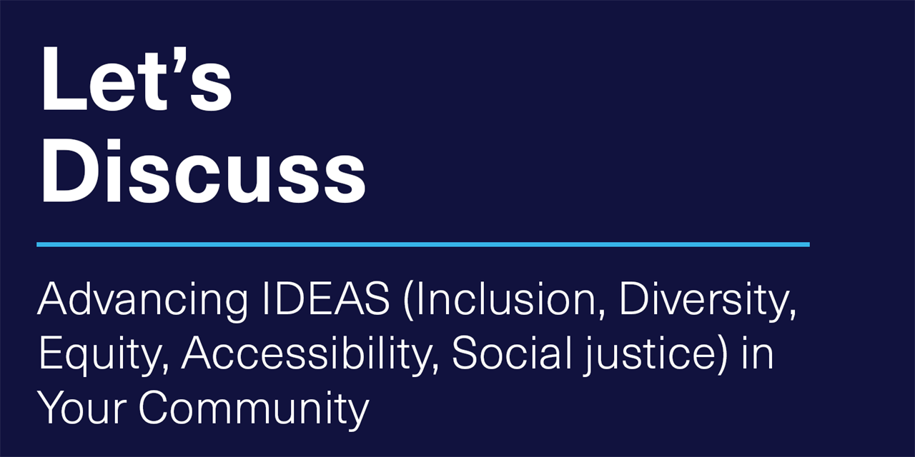 [VIRTUAL] Let's Discuss   Advancing IDEAS (Inclusion, Diversity, Equity, Accessibility, Social justice) in Your Community Event Logo